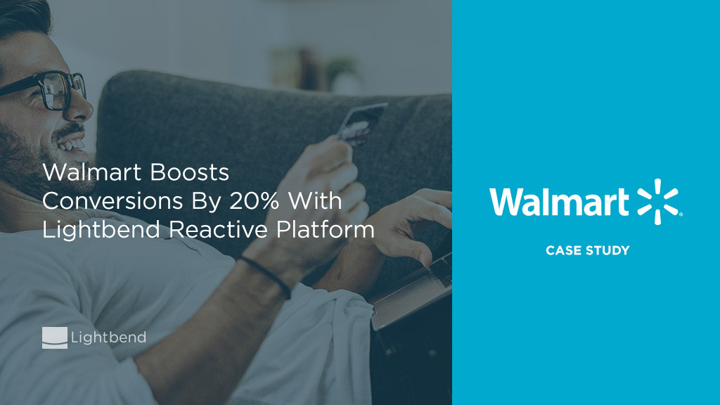 Walmart Boosts Conversions By 20% With Lightbend Reactive